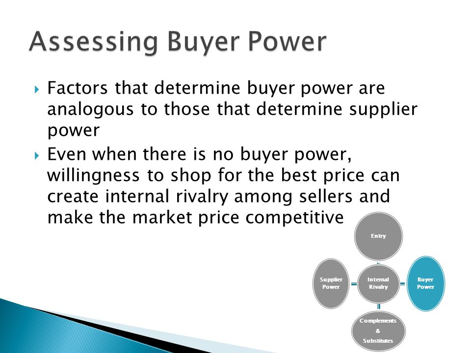 Assessing Buyer Power Factors that determine buyer power are analogous to those that determine supplier power.