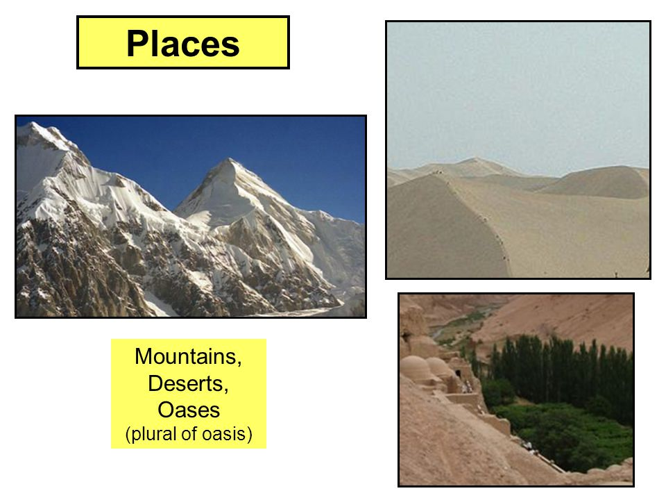 Places Mountains, Deserts, Oases (plural of oasis)