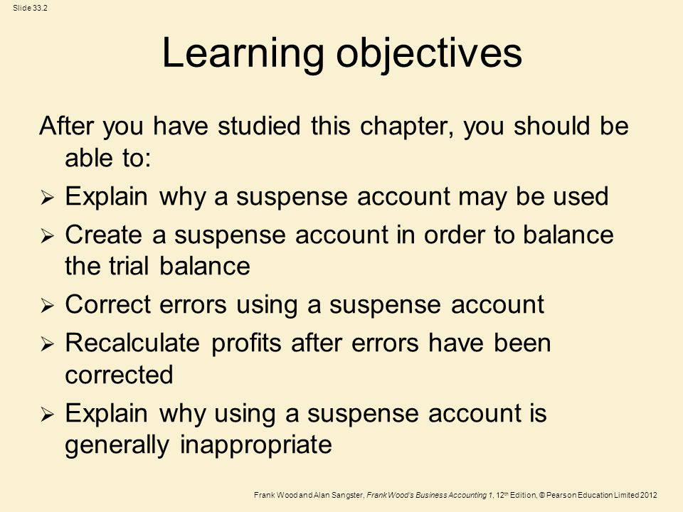 Learning objectives After you have studied this chapter, you should be able to: Explain why a suspense account may be used.
