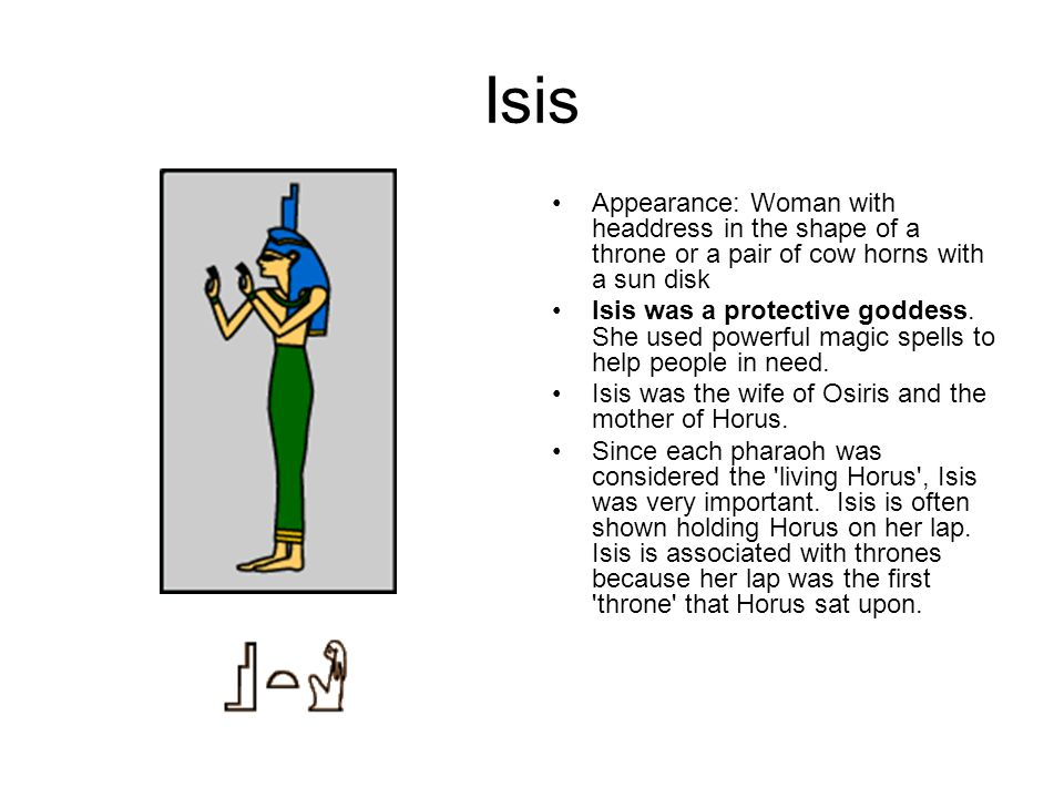 Isis Appearance: Woman with headdress in the shape of a throne or a pair of cow horns with a sun disk.