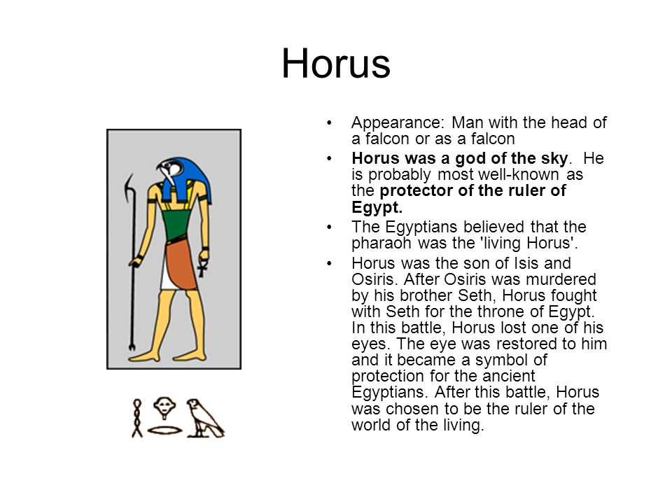 Horus Appearance: Man with the head of a falcon or as a falcon
