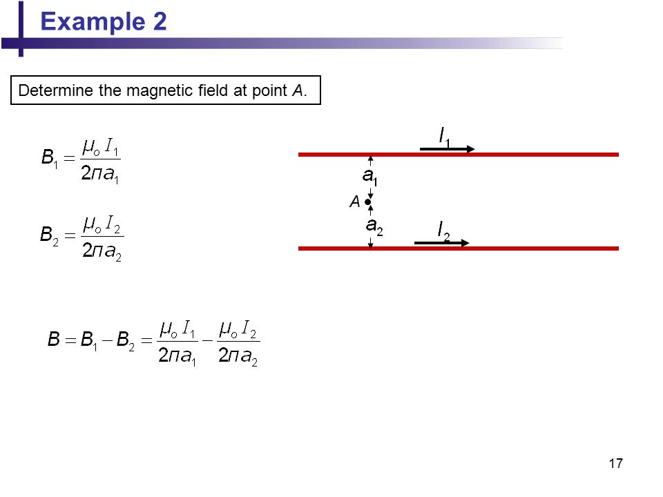 Example 2 Determine the magnetic field at point A. A
