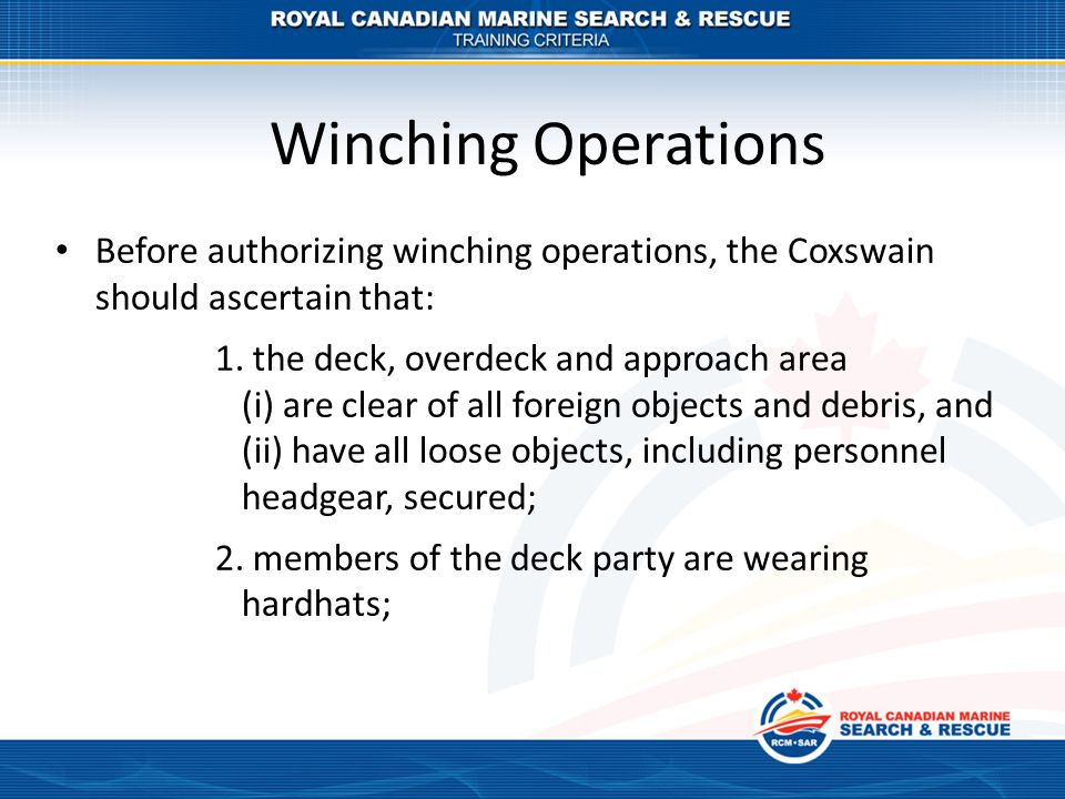 Winching Operations Before authorizing winching operations, the Coxswain should ascertain that: