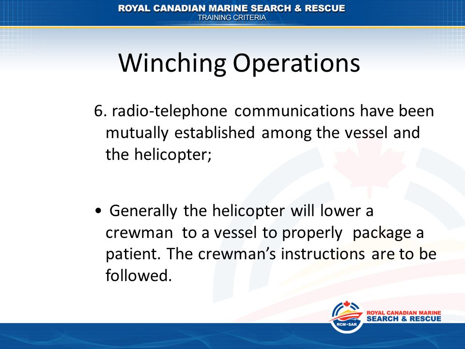 Winching Operations 6. radio-telephone communications have been mutually established among the vessel and the helicopter;