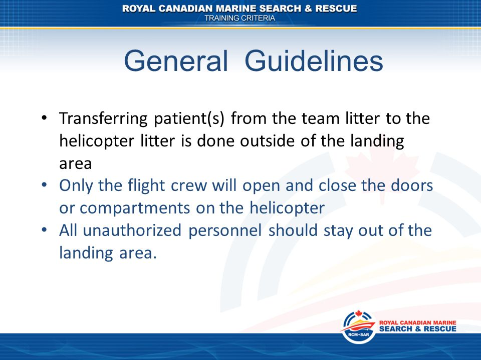 General Guidelines Transferring patient(s) from the team litter to the helicopter litter is done outside of the landing area.