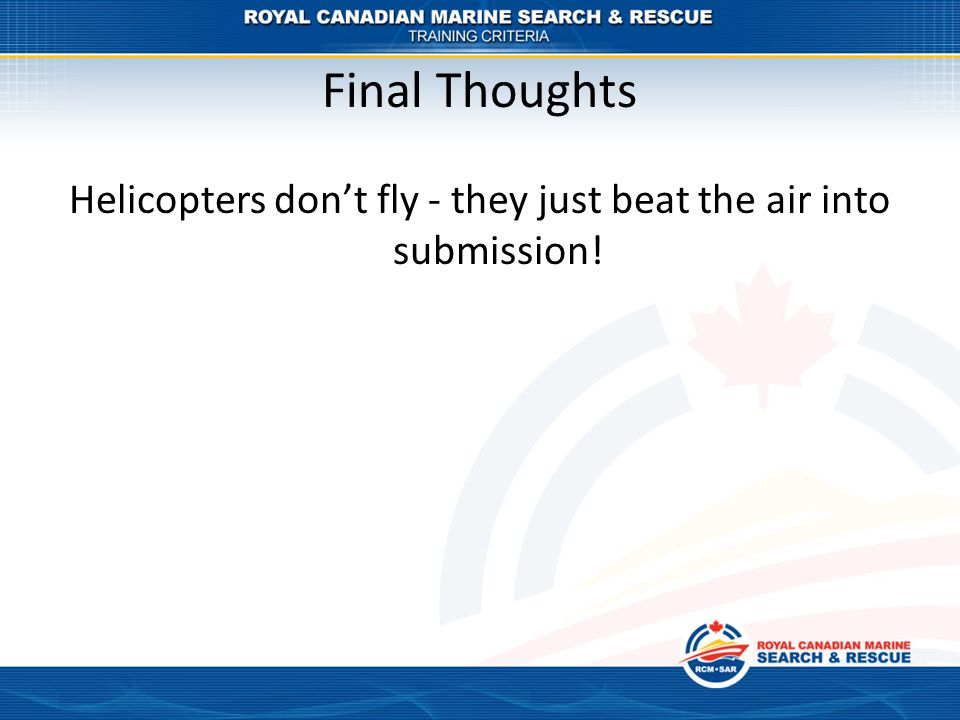 Helicopters don't fly - they just beat the air into submission!