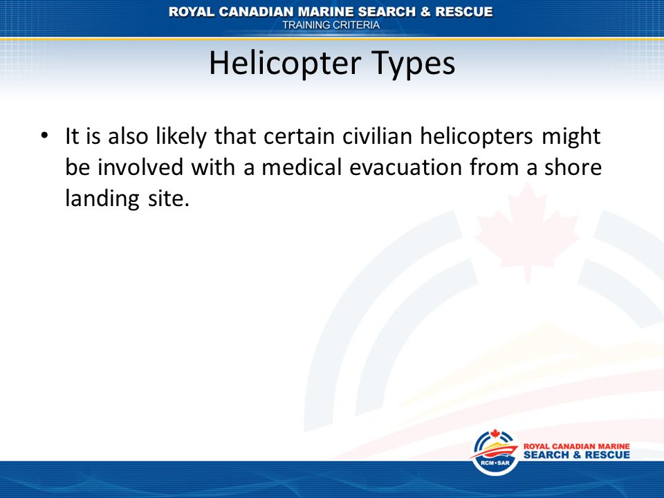 Helicopter Types It is also likely that certain civilian helicopters might be involved with a medical evacuation from a shore landing site.