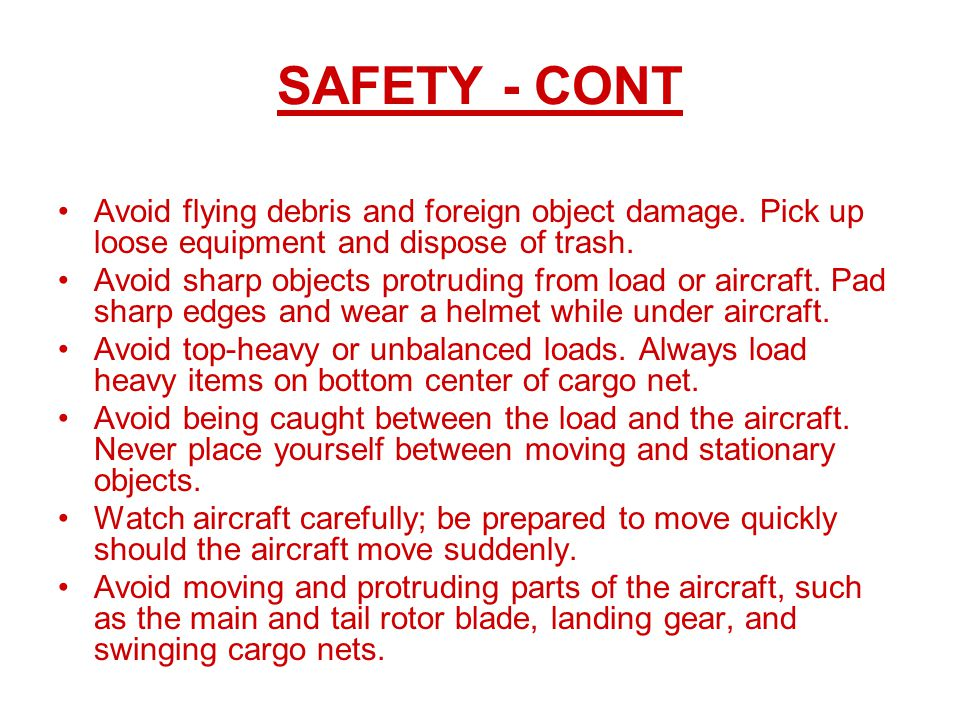 SAFETY - CONT Avoid flying debris and foreign object damage. Pick up loose equipment and dispose of trash.