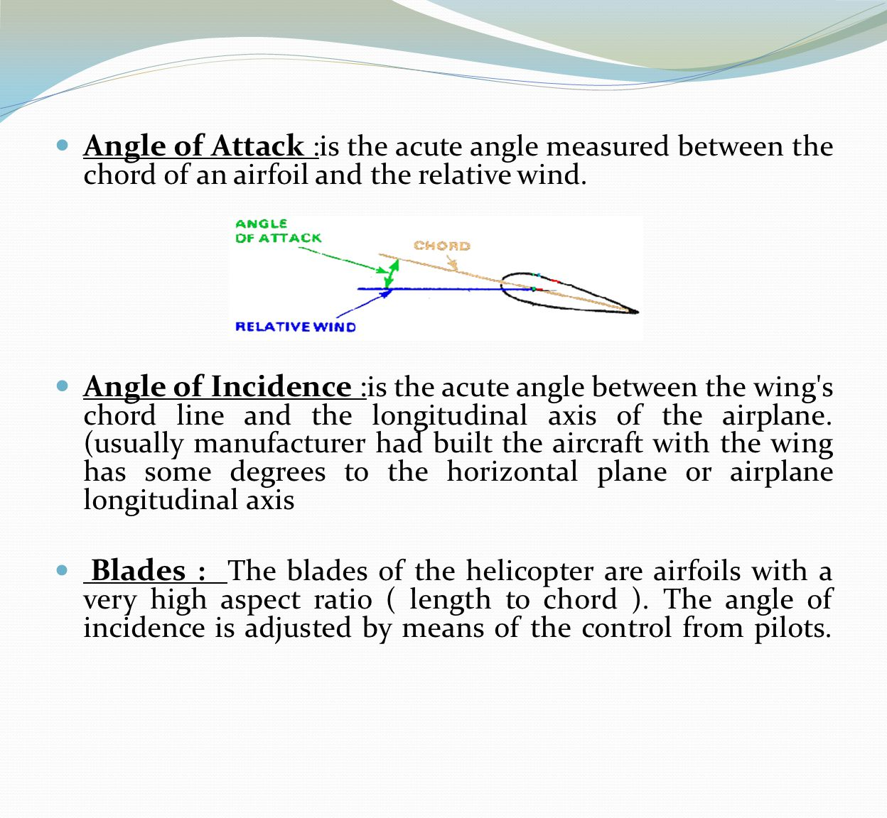 Angle of Attack :is the acute angle measured between the chord of an airfoil and the relative wind.