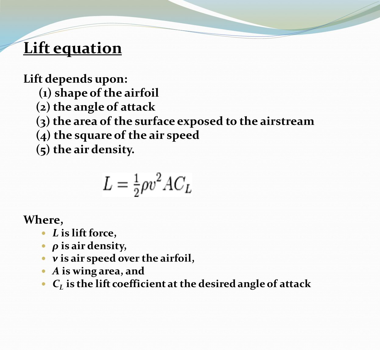 Lift equation Lift depends upon: (1) shape of the airfoil