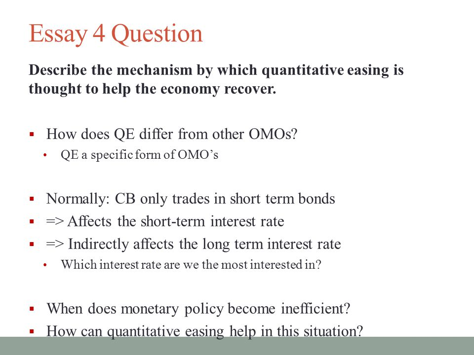 Essay 4 Question Describe the mechanism by which quantitative easing is thought to help the economy recover.