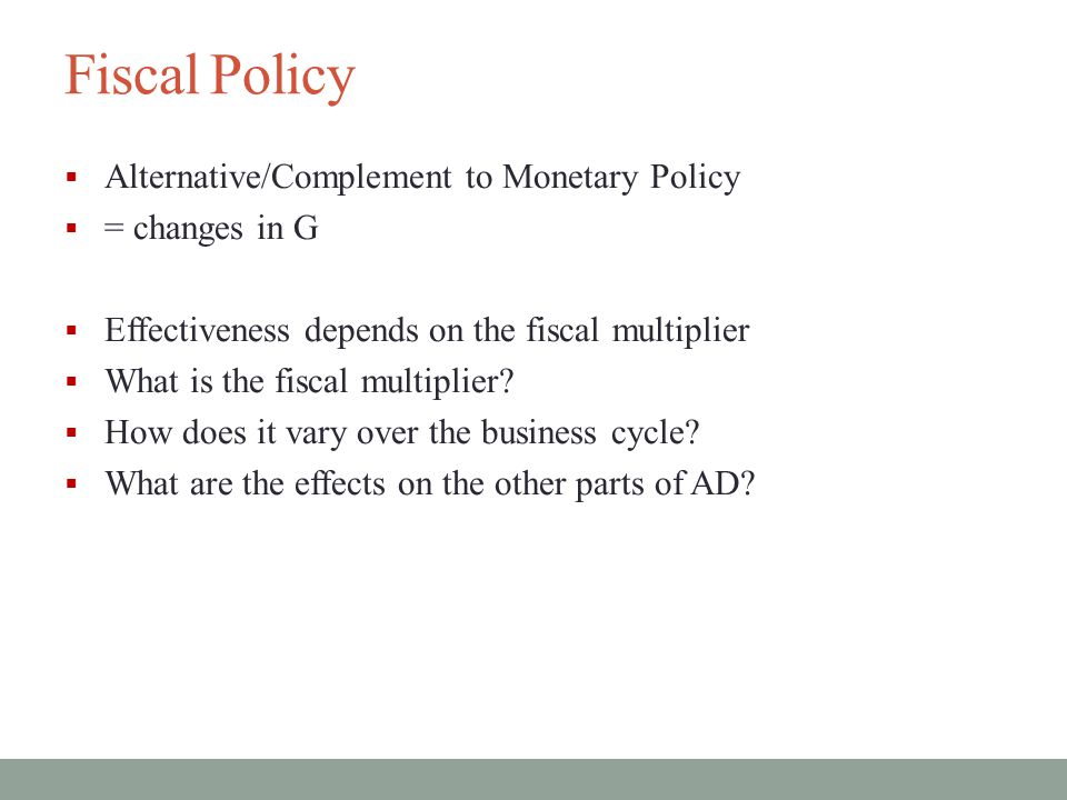 Fiscal Policy Alternative/Complement to Monetary Policy = changes in G