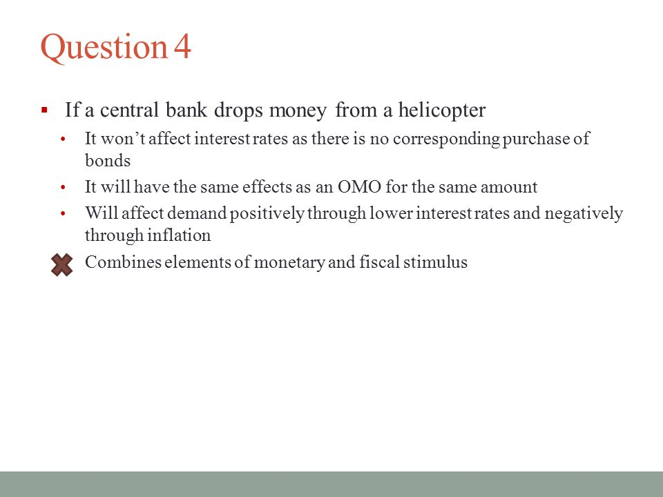 Question 4 If a central bank drops money from a helicopter
