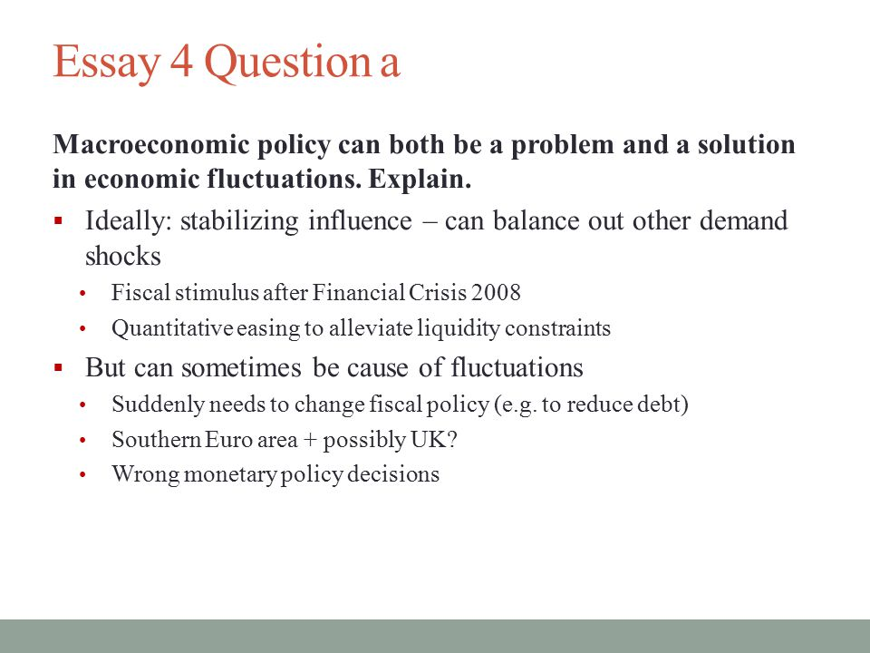 Essay 4 Question a Macroeconomic policy can both be a problem and a solution in economic fluctuations. Explain.