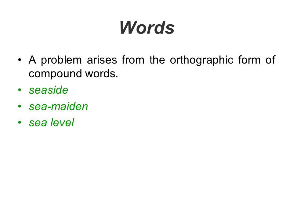 Words A problem arises from the orthographic form of compound words.