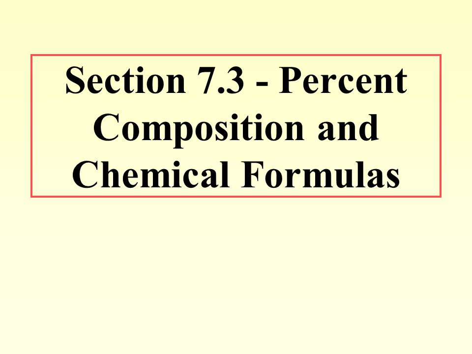 Section Percent Composition and Chemical Formulas - ppt download