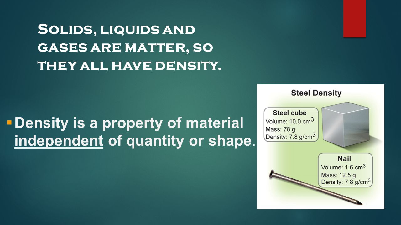 Solids, liquids and gases are matter, so they all have density.