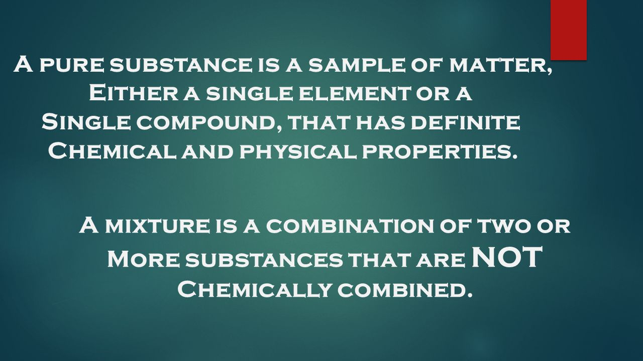 A pure substance is a sample of matter, Either a single element or a