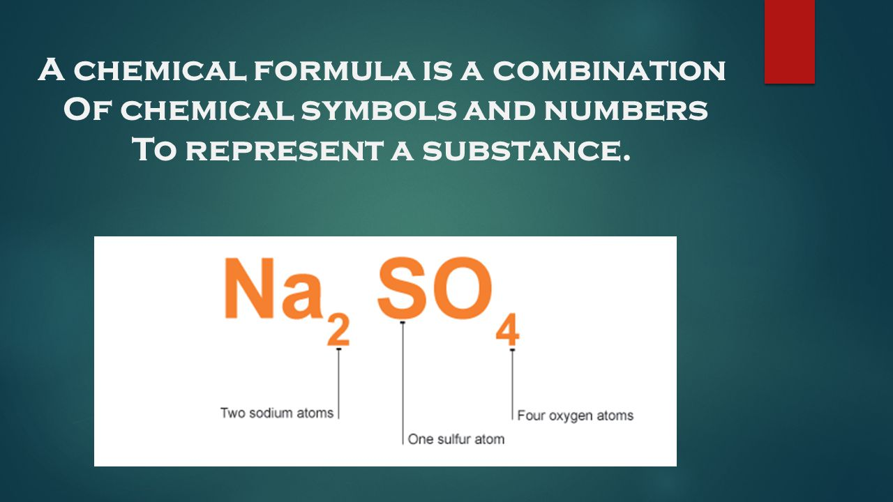 A chemical formula is a combination Of chemical symbols and numbers
