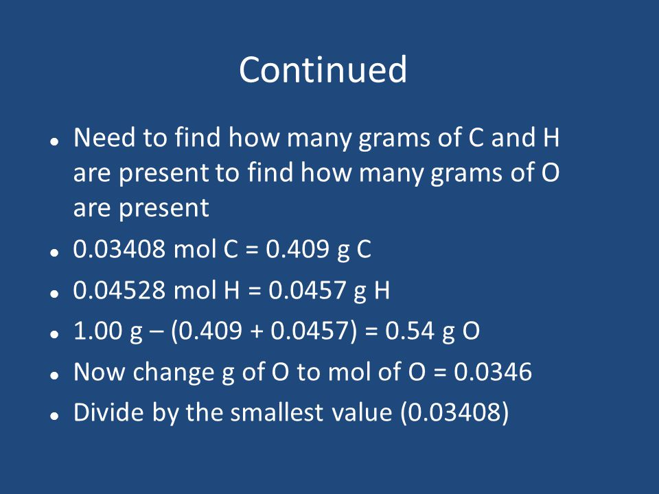 Continued Need to find how many grams of C and H are present to find how many grams of O are present.