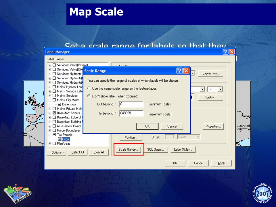 Map Scale Set a scale range for labels so that they don t display until the map scale reaches a larger scale.
