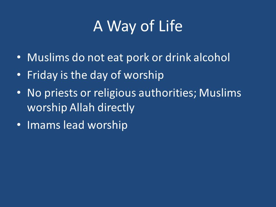 A Way of Life Muslims do not eat pork or drink alcohol