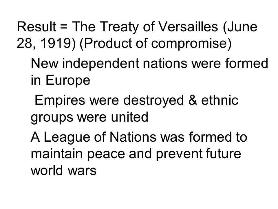 Result = The Treaty of Versailles (June 28, 1919) (Product of compromise)