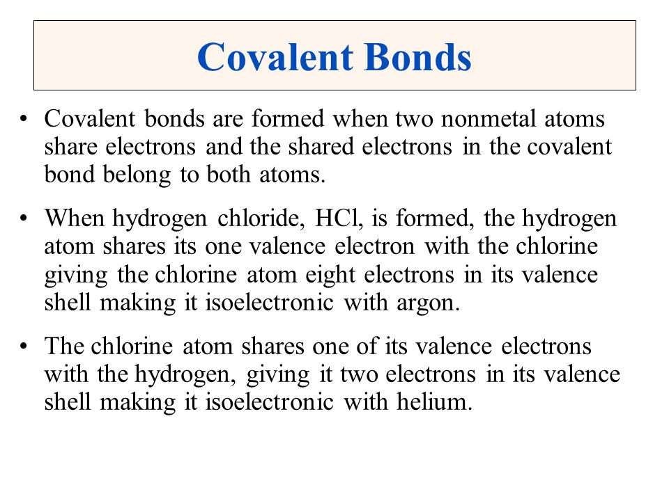 Covalent Bonds Covalent bonds are formed when two nonmetal atoms share electrons and the shared electrons in the covalent bond belong to both atoms.