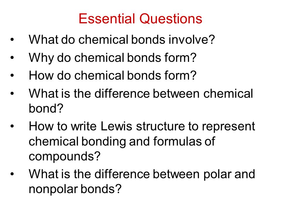Essential Questions What do chemical bonds involve