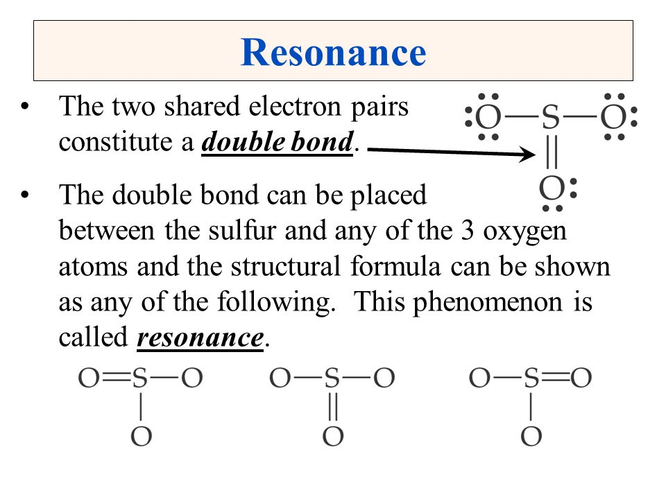 Resonance The two shared electron pairs constitute a double bond.