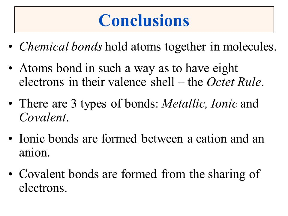 Conclusions Chemical bonds hold atoms together in molecules.