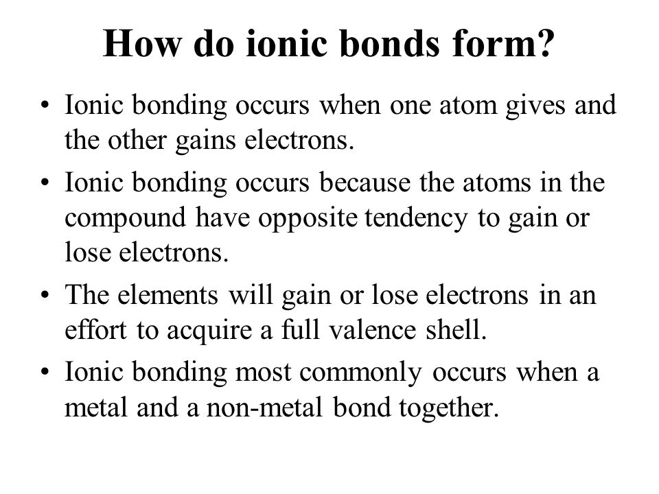 How do ionic bonds form Ionic bonding occurs when one atom gives and the other gains electrons.