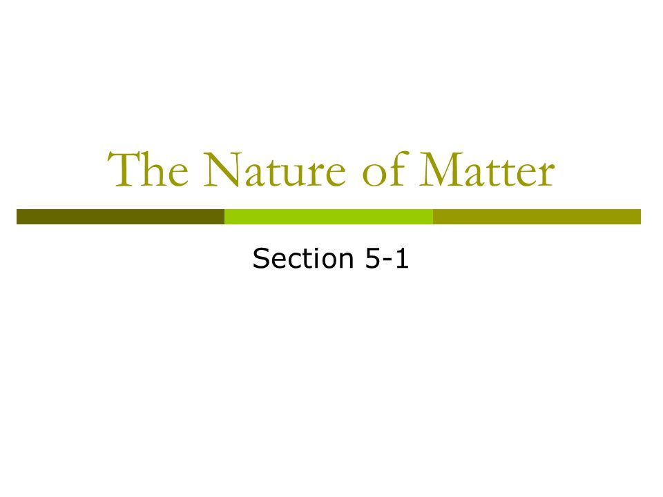The Nature of Matter Section 5-1
