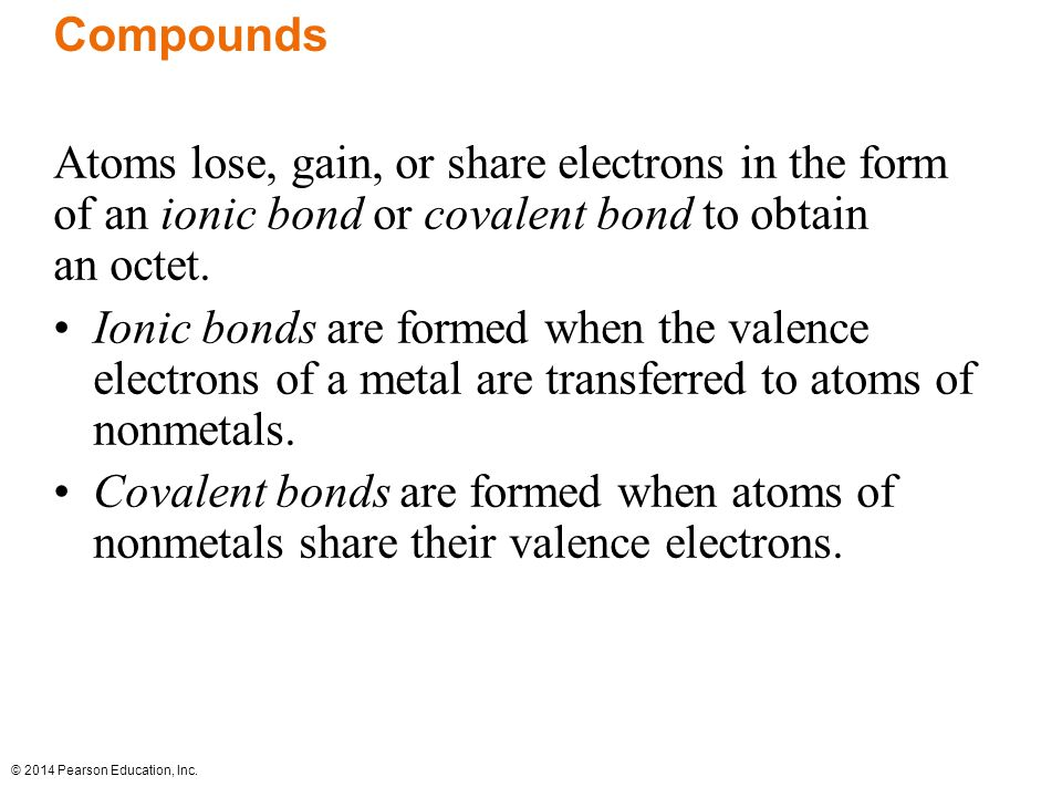 Compounds Atoms lose, gain, or share electrons in the form of an ionic bond or covalent bond to obtain an octet.