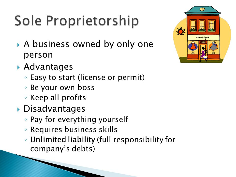 Sole Proprietorship A business owned by only one person Advantages