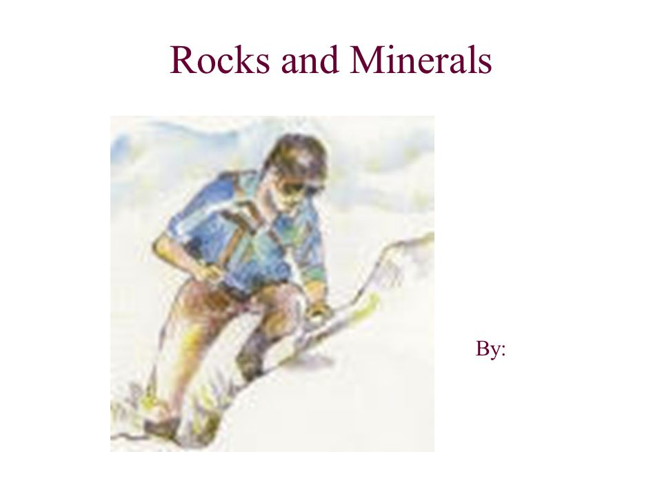 Rocks and Minerals By: