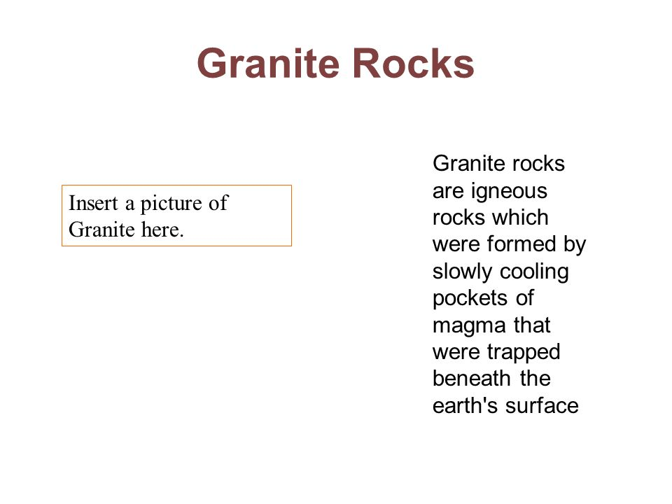 Granite Rocks Granite rocks are igneous rocks which were formed by slowly cooling pockets of magma that were trapped beneath the earth s surface.