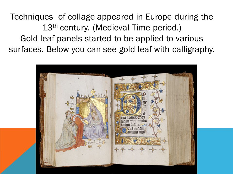 Techniques of collage appeared in Europe during the 13th century
