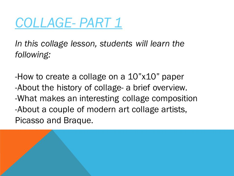COLLAGE- PART 1 In this collage lesson, students will learn the following: -How to create a collage on a 10 x10 paper.