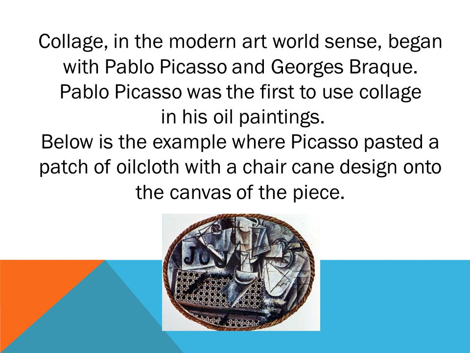 Pablo Picasso was the first to use collage