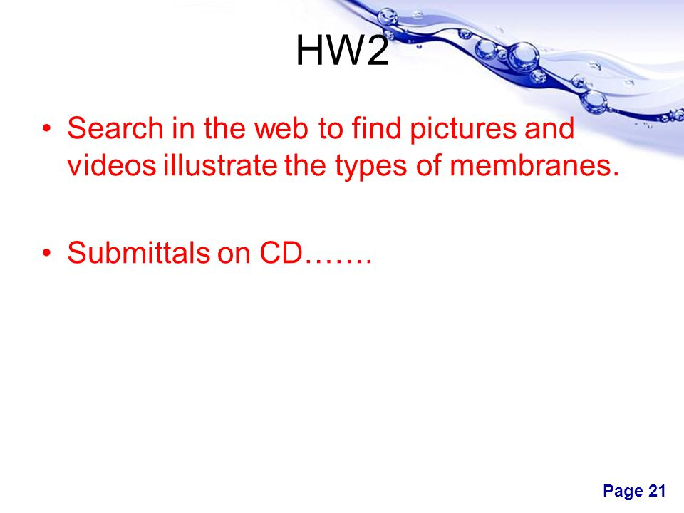 HW2 Search in the web to find pictures and videos illustrate the types of membranes.
