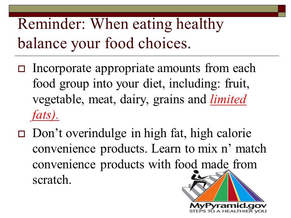 Reminder: When eating healthy balance your food choices.