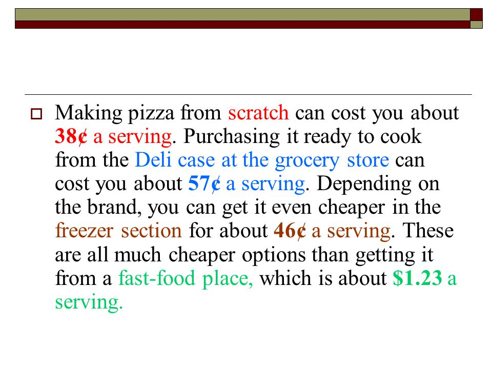 Making pizza from scratch can cost you about 38¢ a serving