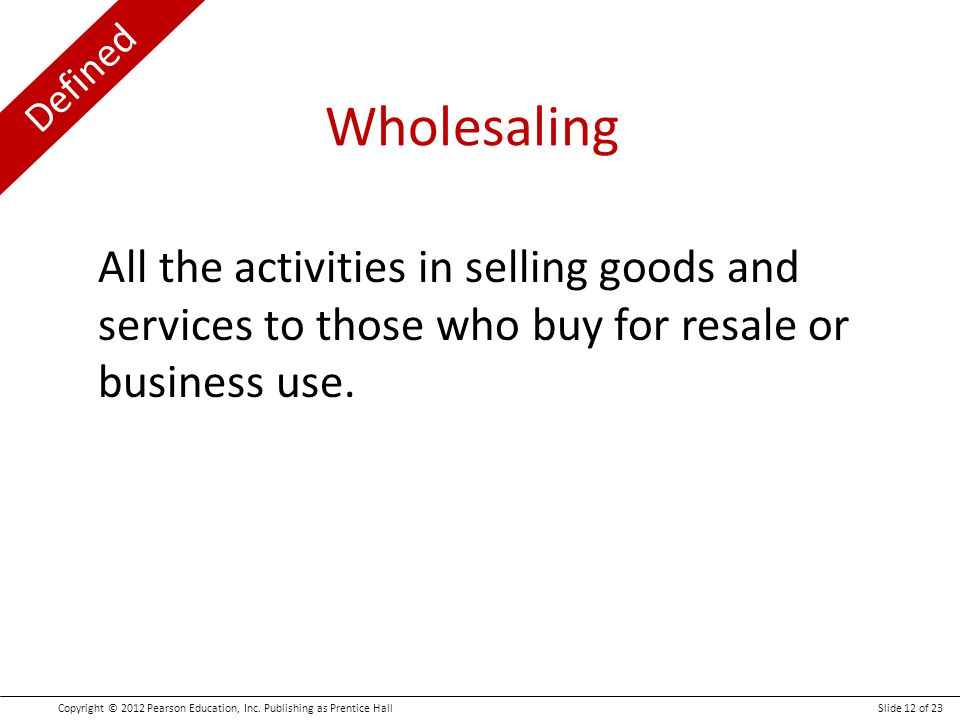 Wholesaling All the activities in selling goods and services to those who buy for resale or business use.