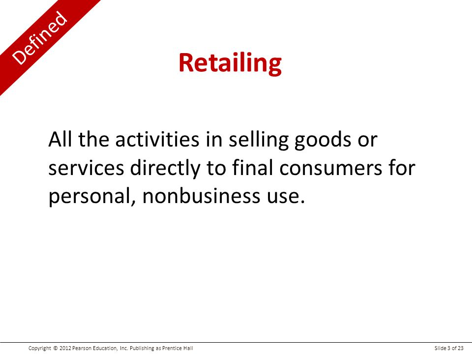 Retailing All the activities in selling goods or services directly to final consumers for personal, nonbusiness use.