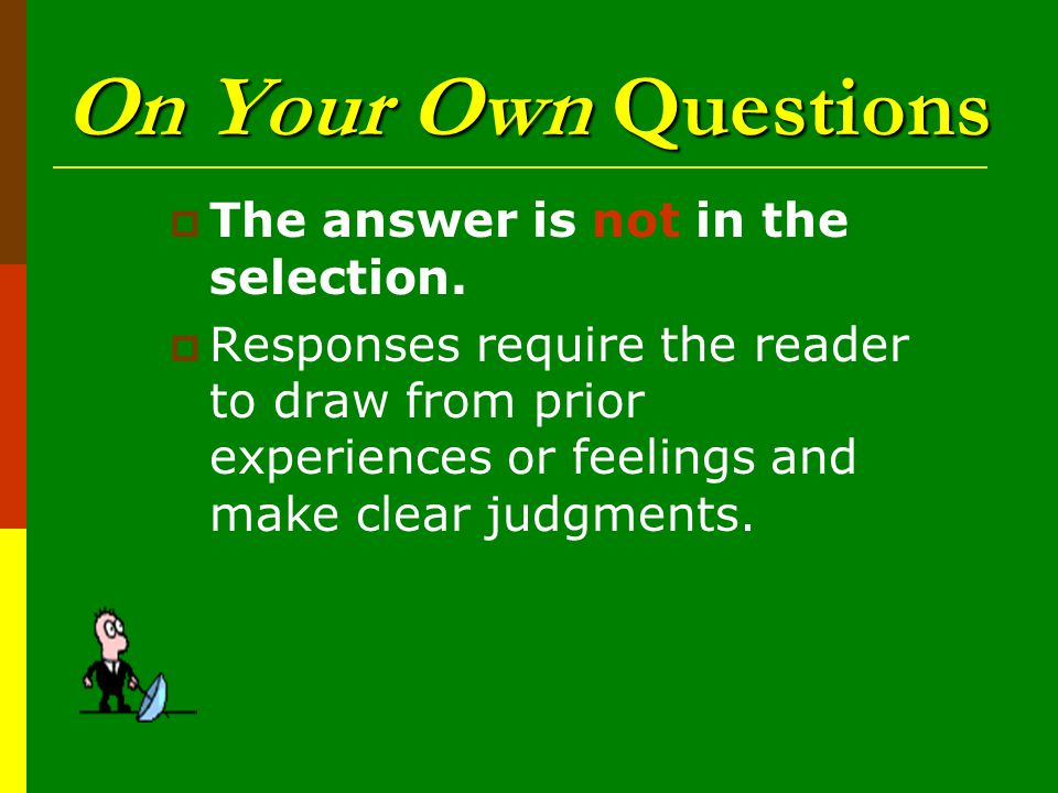 On Your Own Questions The answer is not in the selection.