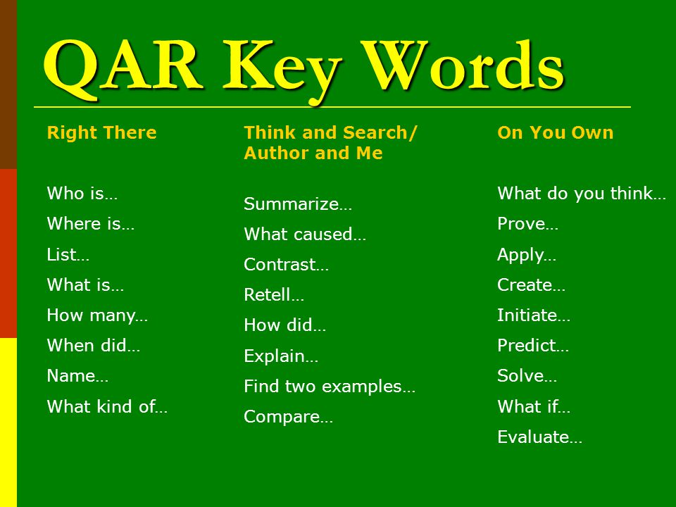 QAR Key Words Right There Who is… Where is… List… What is… How many…
