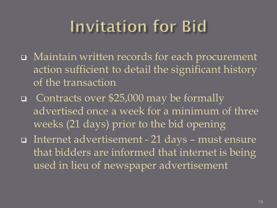 Invitation for Bid Maintain written records for each procurement action sufficient to detail the significant history of the transaction.