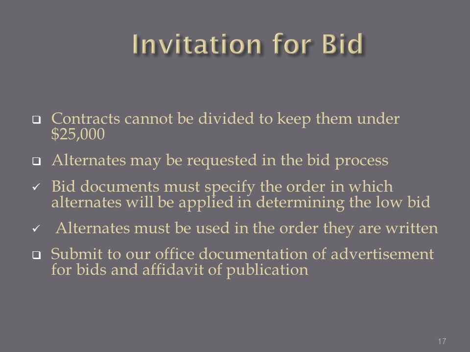 Invitation for Bid Contracts cannot be divided to keep them under $25,000. Alternates may be requested in the bid process.