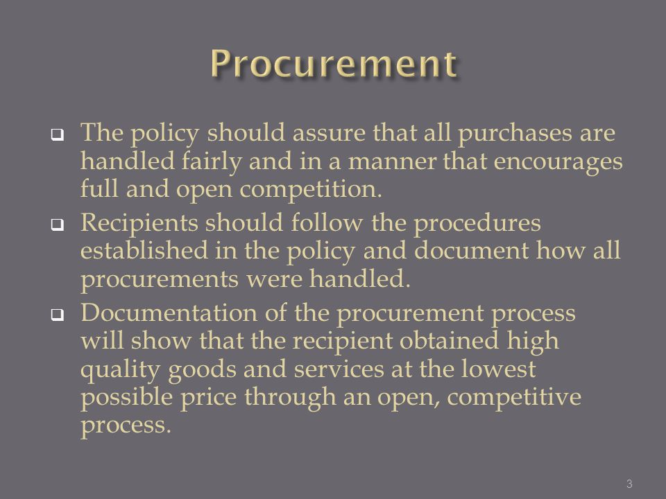Procurement The policy should assure that all purchases are handled fairly and in a manner that encourages full and open competition.
